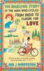 76-‎The Amazing Story of the Man Who Cycled from India to Europe for Love - Per J. Andersson